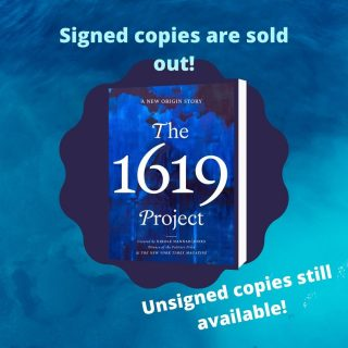 """Based on the award-winning special issue of The New York Times, the extended hardcover version of """"The 1619 Project"""" will now be available for pre-order at Epilogue.  Orchestrated by NYT editors and edited by the unforgettable Pulitzer Prize- winning journalist Nikole Hannah-Jones, """"The 1619 Project"""" tells a new origin story of the United Stated, placing the consequences of slavery and the contributions of Black Americans at the center of the narrative we tell ourselves about who we are as a country. This greatly expanded volume includes an additional 112 of literature from its authors, with extended pieces and additional insight.   We have already sold out of our signed copies, but not to fret as we still have unsigned copies available for pre-order on our website!"""